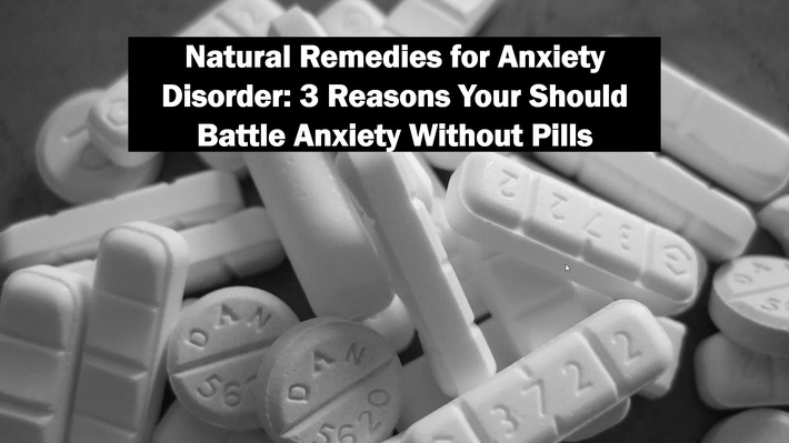 Natural Remedies For Anxiety Disorder -3 Reasons You Should Battle Anxiety Without Pills