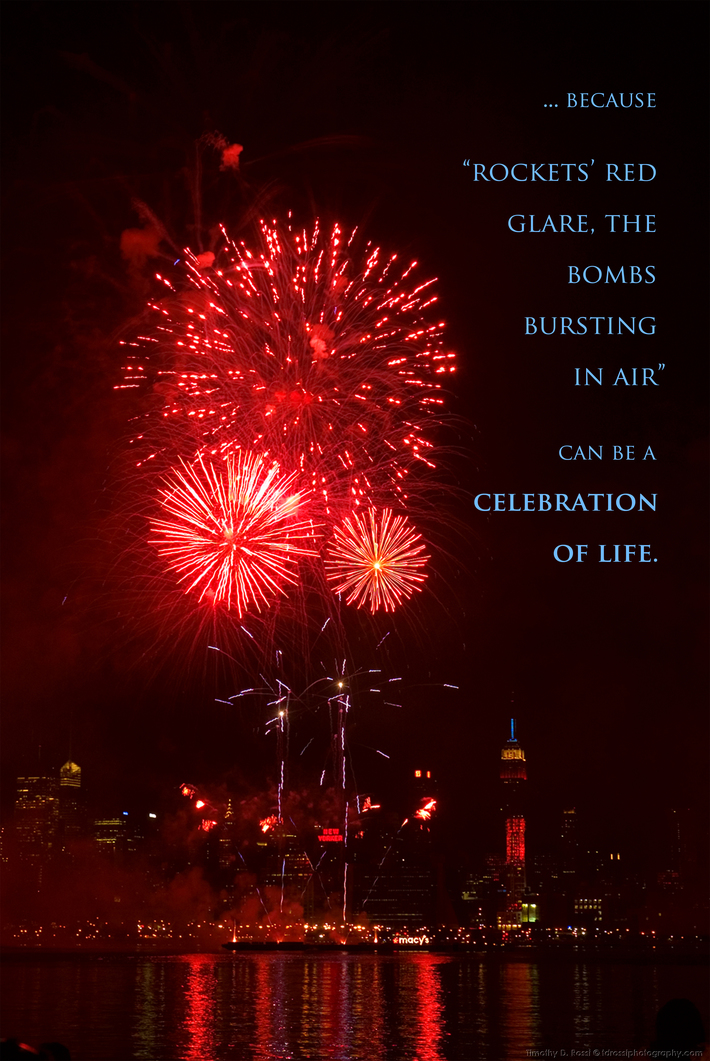 "because, ""rockets' red glare, the bombs bursting in air"", can be a celebration of life"