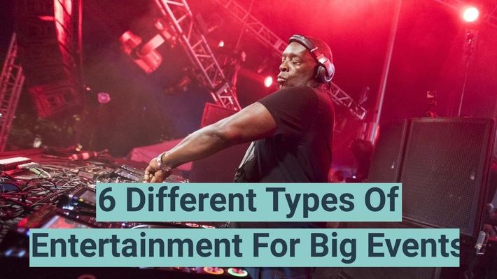 6 Different Types Of Entertainment For Big Events