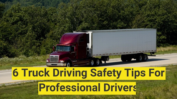 6 Truck Driving Safety Tips For Professional Drivers