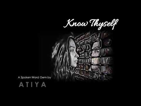 Know Thyself - A Spoken Word Gem by Dr Atiya K Jones