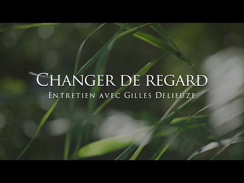 Gilles Delieuze : Changer de regard