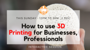 How to use 3D Printing for Businesses / Professionals