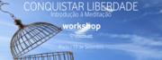 WORKSHOP: Conquistar liberdade - Introdução à meditação