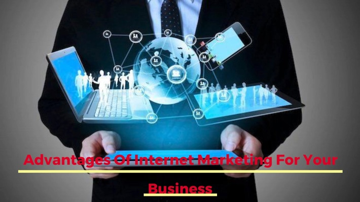 Advantages Of Internet Marketing For Your Business