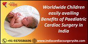 Worldwide Children easily availing Benefits of Paediatric Cardiac Surgery in India