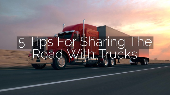 5 Tips For Sharing The Road With Trucks