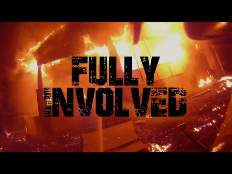 FIRST in. FULLY INVOLVED. Do work son.