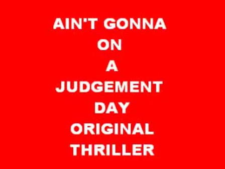 ain,t gonna run on judgement day