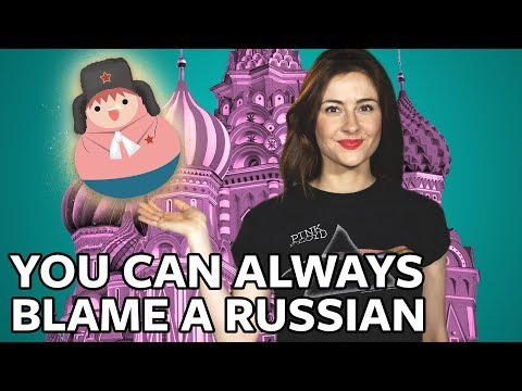 Whatever goes wrong, you can always blame a Russian!