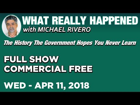 What Really Happened: Mike Rivero Wednesday 4/11/18: Today's News Talk Show