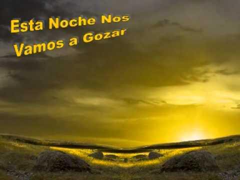 ESTA NOCHE NOS VAMOS A GOZAR - Música Cristiana Evangélica