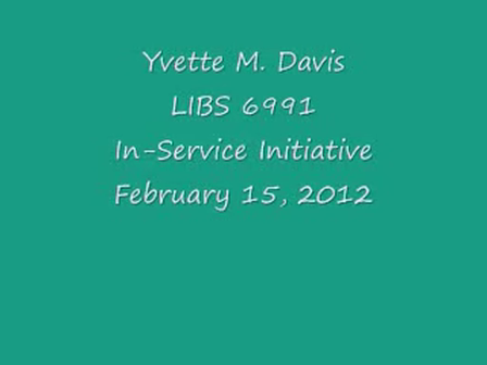 Yvette Davis LIBS 6991 Inservice Initiative Video Segments 2-15-12