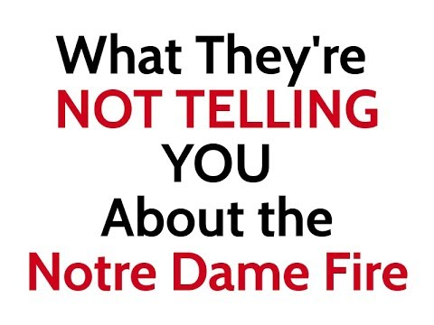 What They're NOT Telling You About The Notre Dame Fire