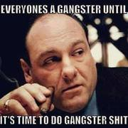 Everyones-A-Gangster-Untill-Its-Time-To-Do-Gangster-Shit-Funny-Meme-Image