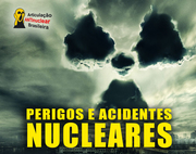 Perigos e Acidentes Nucleares