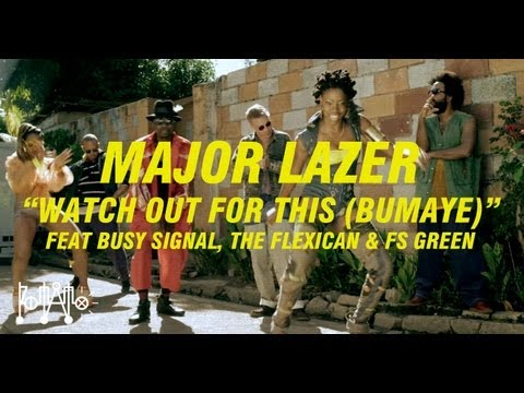 "Major Lazer ""Watch Out For This (Bumaye)"" feat Busy Signal, The Flexican & FS Green [OFFICIAL]"