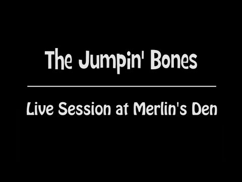 The Jumpin' Bones - Live Session @ Merlin's Den - Jan 30, 2017
