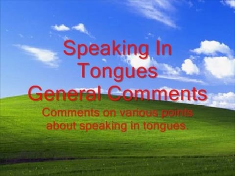 Speaking In Tongues – General Comments