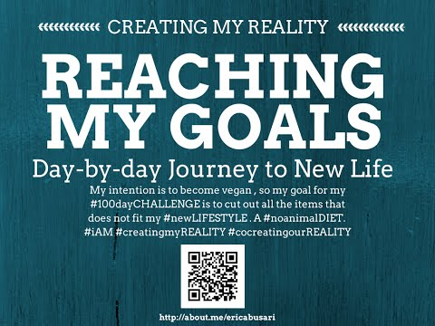 Creating my Reality by Reaching my GOALS in LIFE 100day Challenge DAY 067