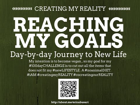 Creating my Reality by Reaching my GOALS in LIFE 100day Challenge DAY 083