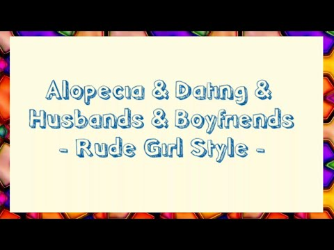 Alopecia & Dating - Rude Girl Style (You've been warned)