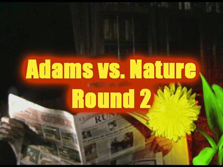Adams vs. Nature - Round 2