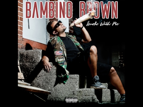 "Bambino Brown - ""Smoke With Me"""