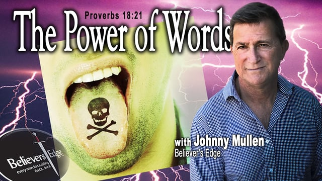 """""""The Power of Words"""" with Johnny Mullen at Believer's Edge"""