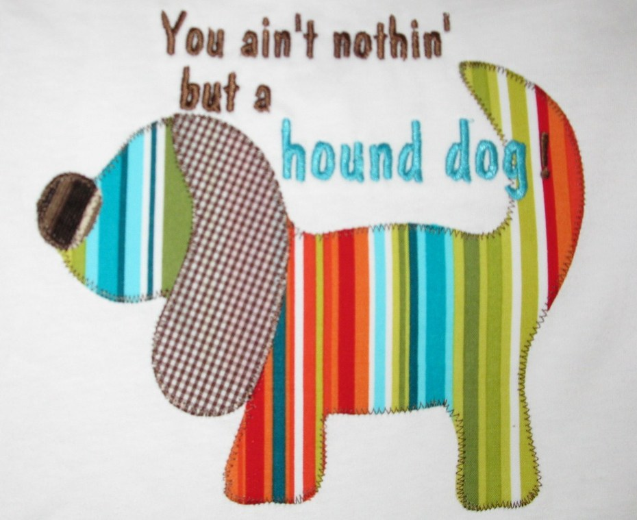 Appliqued You ain't nothin' but a hound dog shirt