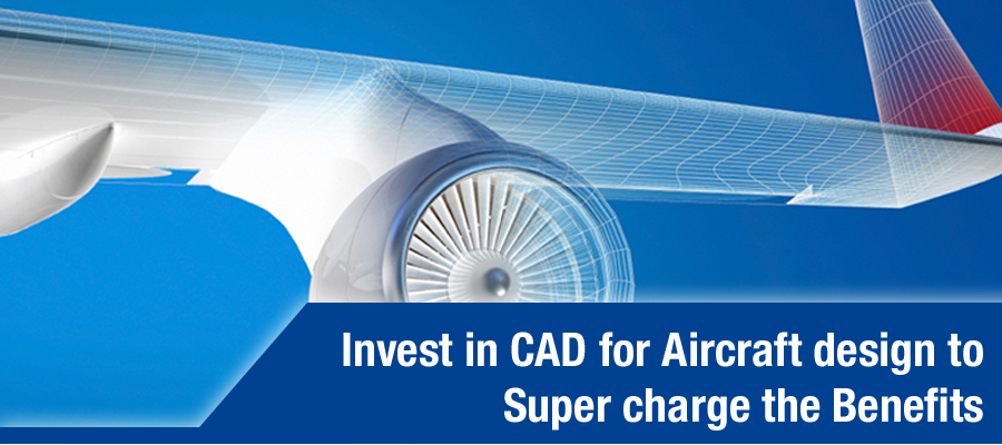 Invest in CAD for Aircraft Design to Supercharge the