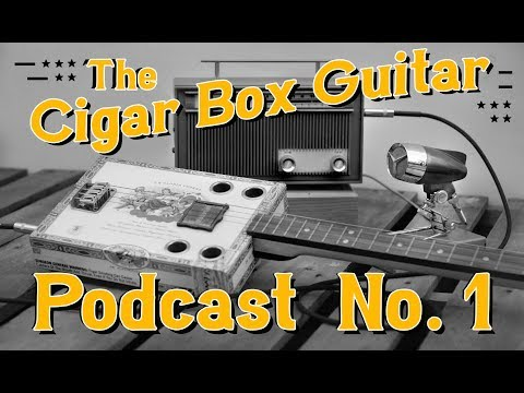 The Cigar Box Guitar Podcast - Episode No.1