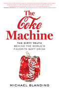 """Michael Blanding, """"The Coke Machine: The Dirty Truth Behind the World's Favorite Soft Drink."""""""