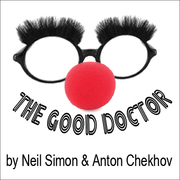 The Good Doctor - by Neil Simon and Anton Chekov