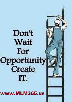 Don't Wait On Opportunity Create It