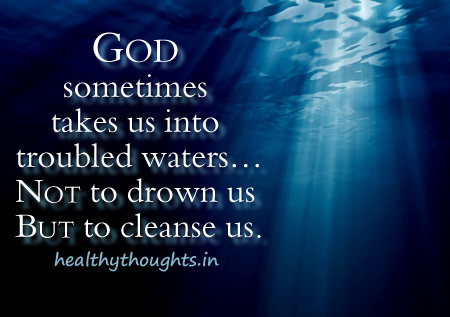 spiritual-quotes-thought-for-the-day-God-sometimes-takes-us-into-deep-water-not-to-drown-us-but-to-cleanse-us