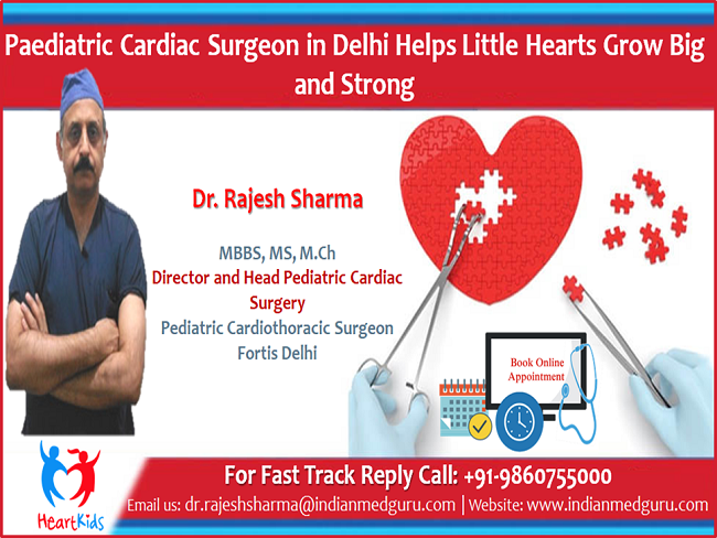 Dr. Rajesh Sharma Paediatric Cardiac Surgeon in Delhi Helps Little Hearts Grow Big and Strong