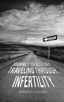 Journey To Destiny, Traveling Through Infertility, by Danielle Q. Kinsey!