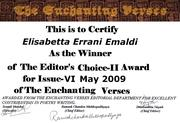 "On May the 6th 2009, in Paris the jury of the ""THE ENCHANTING VERSES INTERNATIONAL poetry journal"" has given to Elisabetta the second international prize ""Editor's Choice -II certification"" Literature"