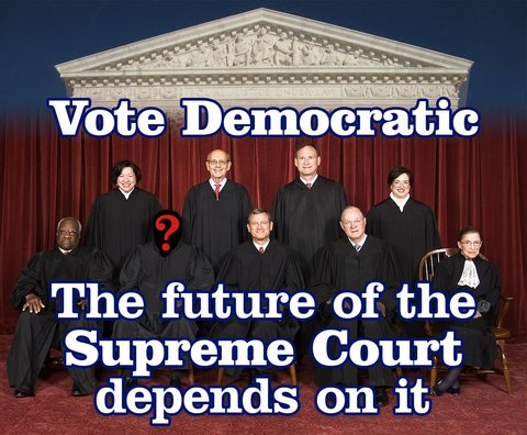 Vote Democratic - The future of the Supreme Court depends on it
