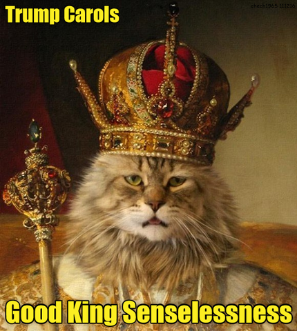 Trump Carols: Good King Senselessness