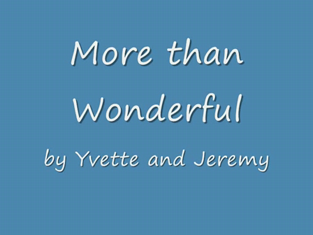 More than Wonderful (by Yvette and Jeremy)