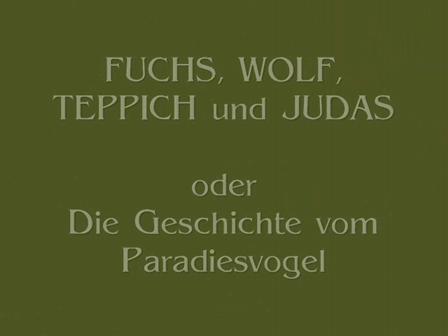 """FUCHS, WOLF, TEPPICH und JUDAS   oder: """"Die Geschichte vom Paradiesvogel"""""""