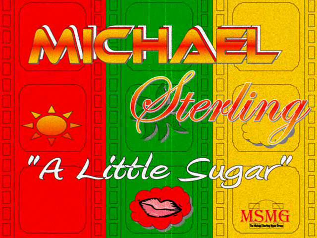 "MICHAEL STERLING ""A Little Sugar"" (c)MSMG 2010"