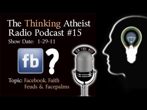 Facebook Feuds, Faith & Facepalms- The Thinking Atheist Podcast #15