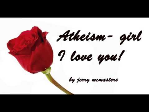 Atheism, Girl I Love You
