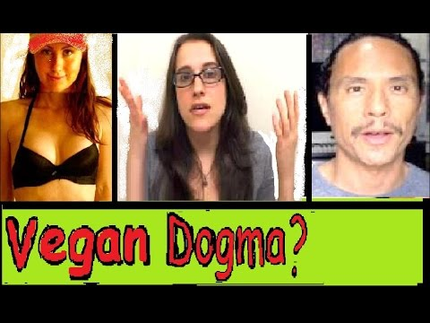 VEGAN DOGMA ?   WHAT THE HELL ARE THEY TALKING ABOUT?