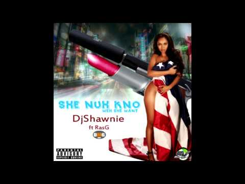 DjShawnie - she nuh know weh she want ft. RAS G   oct