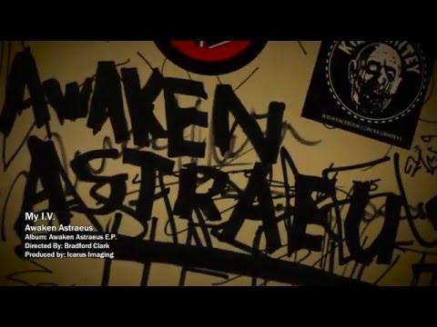 """Awaken Astraeus """"My I.V"""" Music Video"""