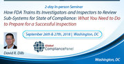 How FDA Trains Its Investigators and Inspectors to Review Sub-Systems for State of Compliance: What You Need to Do to Prepare for a Successful Inspection